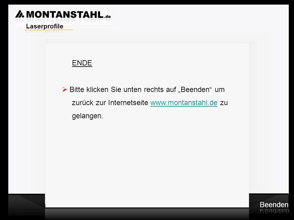 Laser - Profile ENDE Bitte klicken Sie unten rechts auf Beenden um zurück zur Internetseite www.montanstahl.de zuwww.montanstahl.de gelangen. Beenden