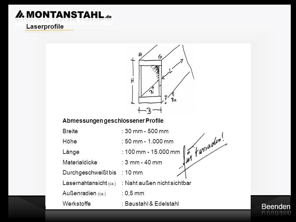 Laser - Profile Beenden Abmessungen geschlossener Profile Breite: 30 mm - 500 mm Höhe: 50 mm - 1.000 mm Länge: 100 mm - 15.000 mm Materialdicke: 3 mm