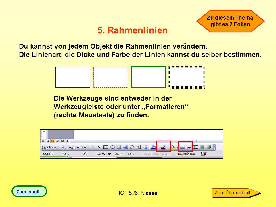 ICT 5./6. Klasse 5. Rahmenlinien Du kannst von jedem Objekt die Rahmenlinien verändern. Die Linienart, die Dicke und Farbe der Linien kannst du selber