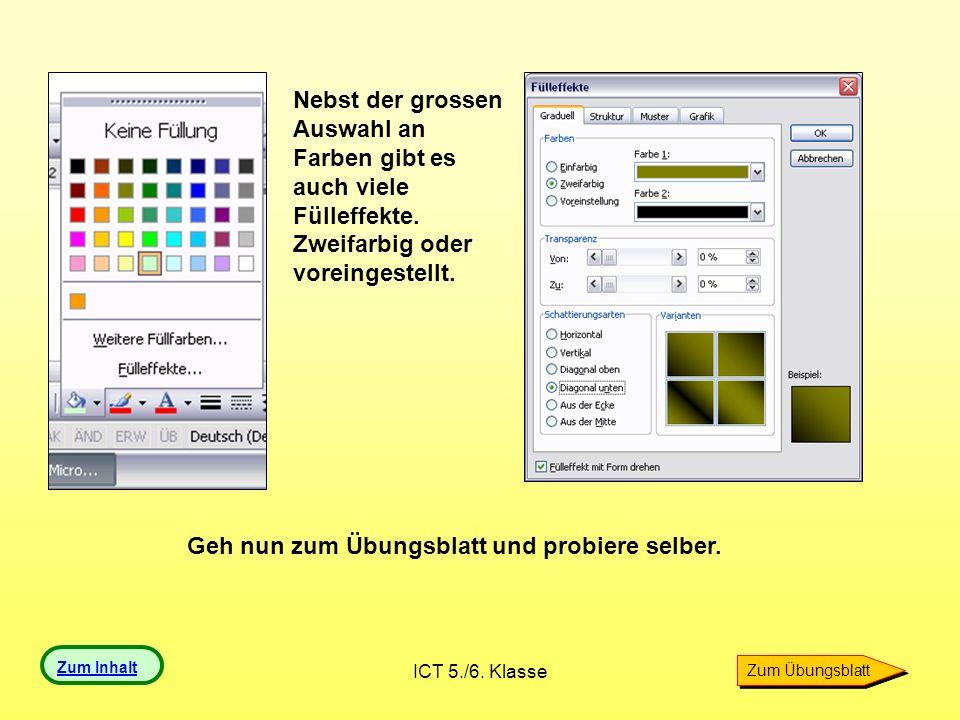 ICT 5./6. Klasse Nebst der grossen Auswahl an Farben gibt es auch viele Fülleffekte. Zweifarbig oder voreingestellt. Geh nun zum Übungsblatt und probi