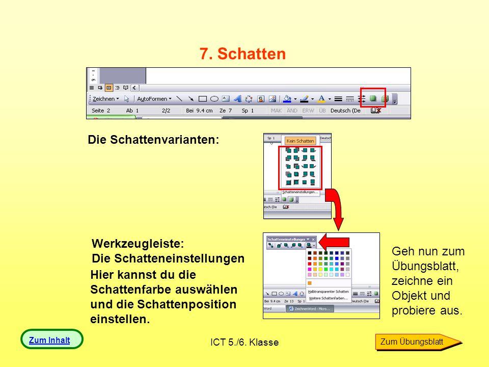 ICT 5./6. Klasse 7. Schatten Die Schattenvarianten: Werkzeugleiste: Die Schatteneinstellungen Hier kannst du die Schattenfarbe auswählen und die Schat