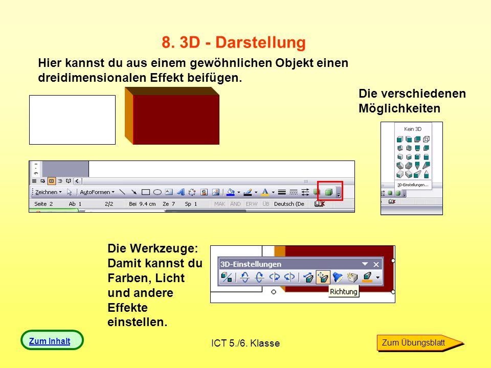 ICT 5./6. Klasse 8. 3D - Darstellung Hier kannst du aus einem gewöhnlichen Objekt einen dreidimensionalen Effekt beifügen. Die verschiedenen Möglichke
