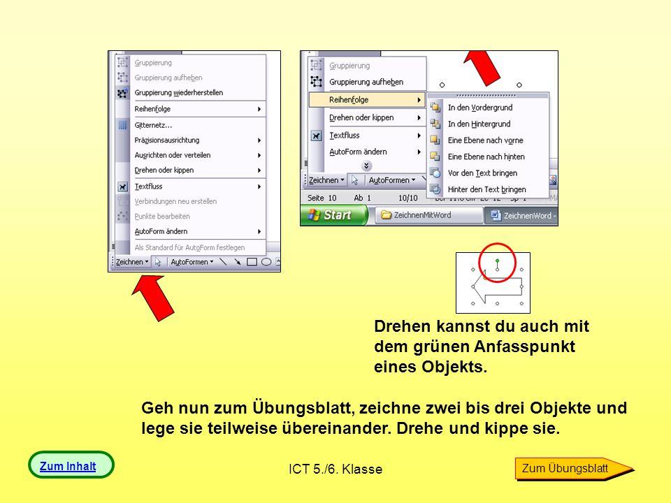 ICT 5./6. Klasse Zum Inhalt Drehen kannst du auch mit dem grünen Anfasspunkt eines Objekts. Geh nun zum Übungsblatt, zeichne zwei bis drei Objekte und