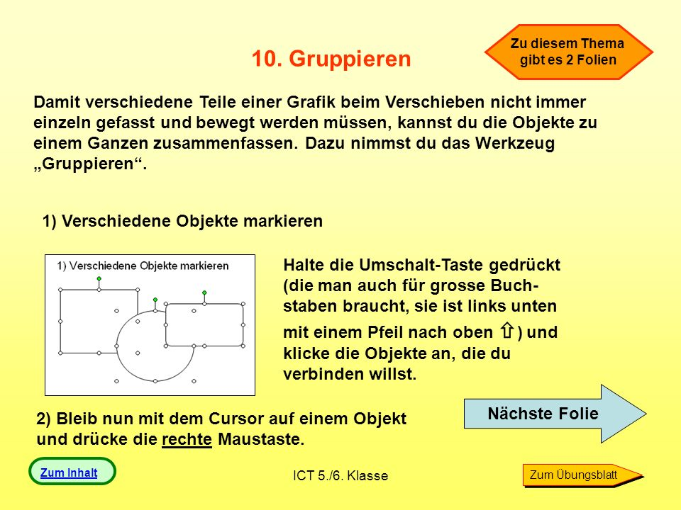 ICT 5./6. Klasse 10. Gruppieren Damit verschiedene Teile einer Grafik beim Verschieben nicht immer einzeln gefasst und bewegt werden müssen, kannst du