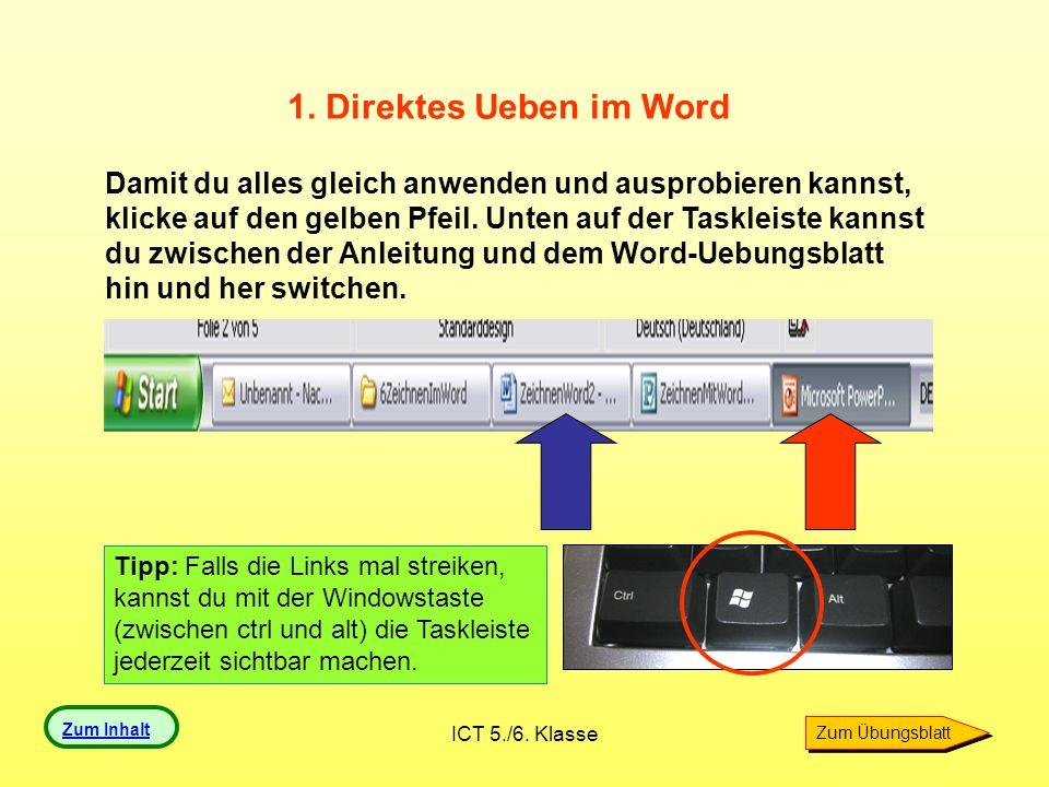 ICT 5./6. Klasse Damit du alles gleich anwenden und ausprobieren kannst, klicke auf den gelben Pfeil. Unten auf der Taskleiste kannst du zwischen der