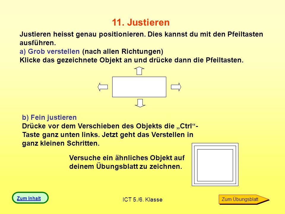ICT 5./6. Klasse 11. Justieren Justieren heisst genau positionieren. Dies kannst du mit den Pfeiltasten ausführen. a) Grob verstellen (nach allen Rich