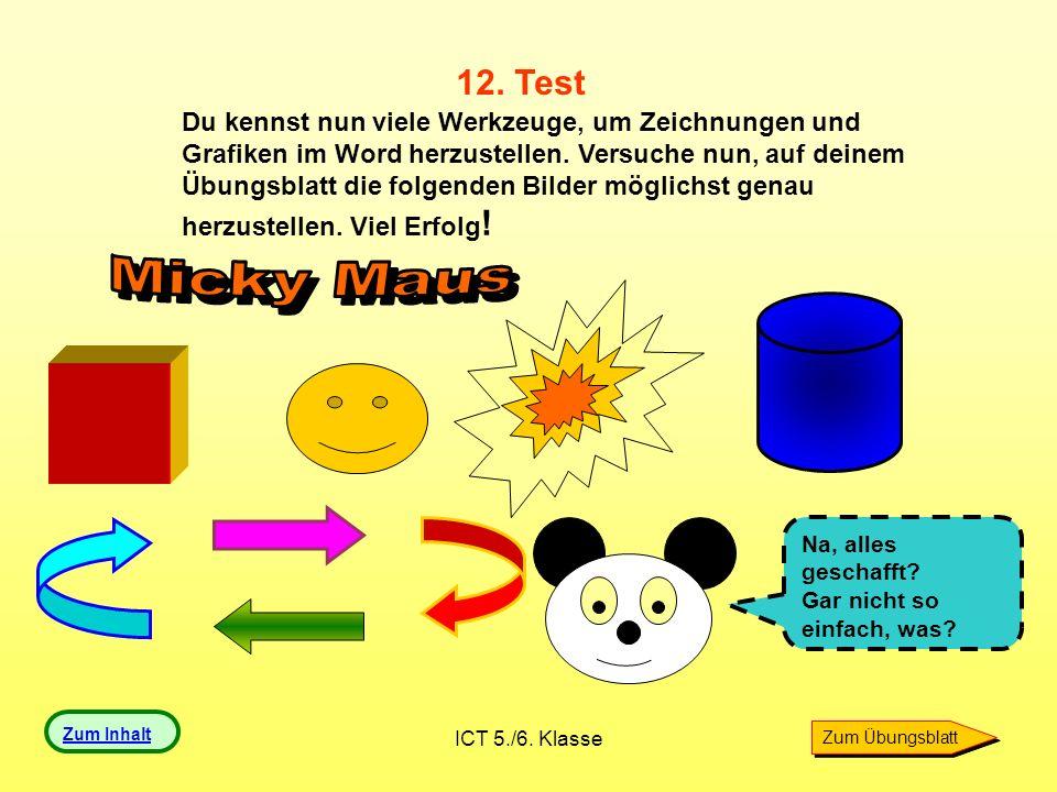 ICT 5./6. Klasse 12. Test Du kennst nun viele Werkzeuge, um Zeichnungen und Grafiken im Word herzustellen. Versuche nun, auf deinem Übungsblatt die fo