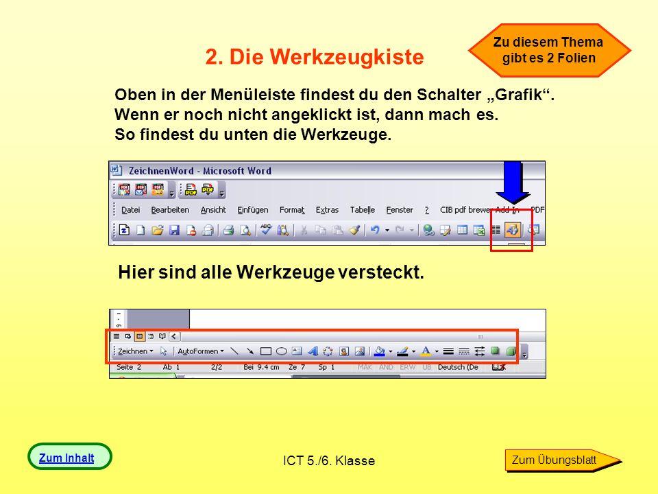 ICT 5./6. Klasse 2. Die Werkzeugkiste Oben in der Menüleiste findest du den Schalter Grafik. Wenn er noch nicht angeklickt ist, dann mach es. So finde