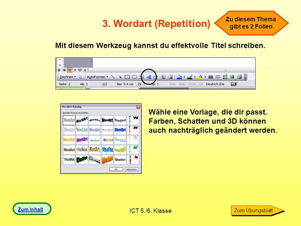 ICT 5./6. Klasse 3. Wordart (Repetition) Mit diesem Werkzeug kannst du effektvolle Titel schreiben. Wähle eine Vorlage, die dir passt. Farben, Schatte