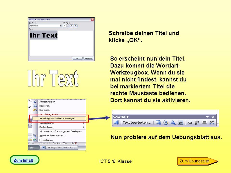 ICT 5./6. Klasse Schreibe deinen Titel und klicke OK. So erscheint nun dein Titel. Dazu kommt die Wordart- Werkzeugbox. Wenn du sie mal nicht findest,