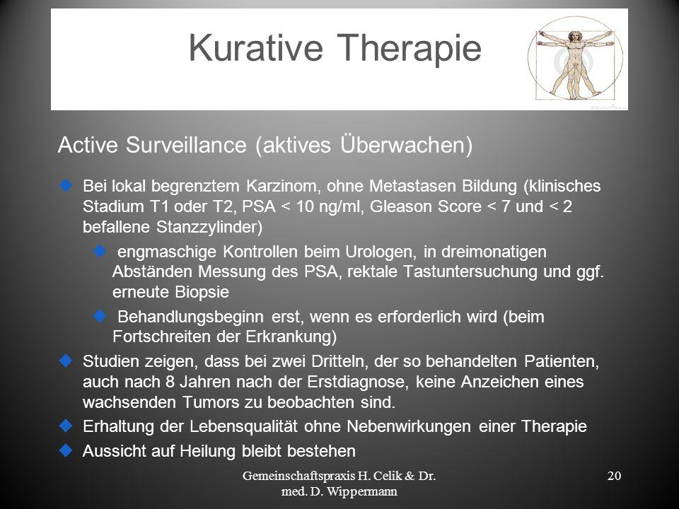 Kurative Therapie Active Surveillance (aktives Überwachen) Bei lokal begrenztem Karzinom, ohne Metastasen Bildung (klinisches Stadium T1 oder T2, PSA
