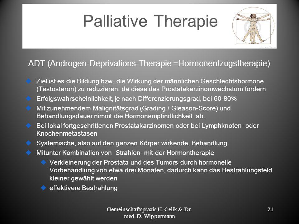Palliative Therapie ADT (Androgen-Deprivations-Therapie =Hormonentzugstherapie) Ziel ist es die Bildung bzw. die Wirkung der männlichen Geschlechtshor