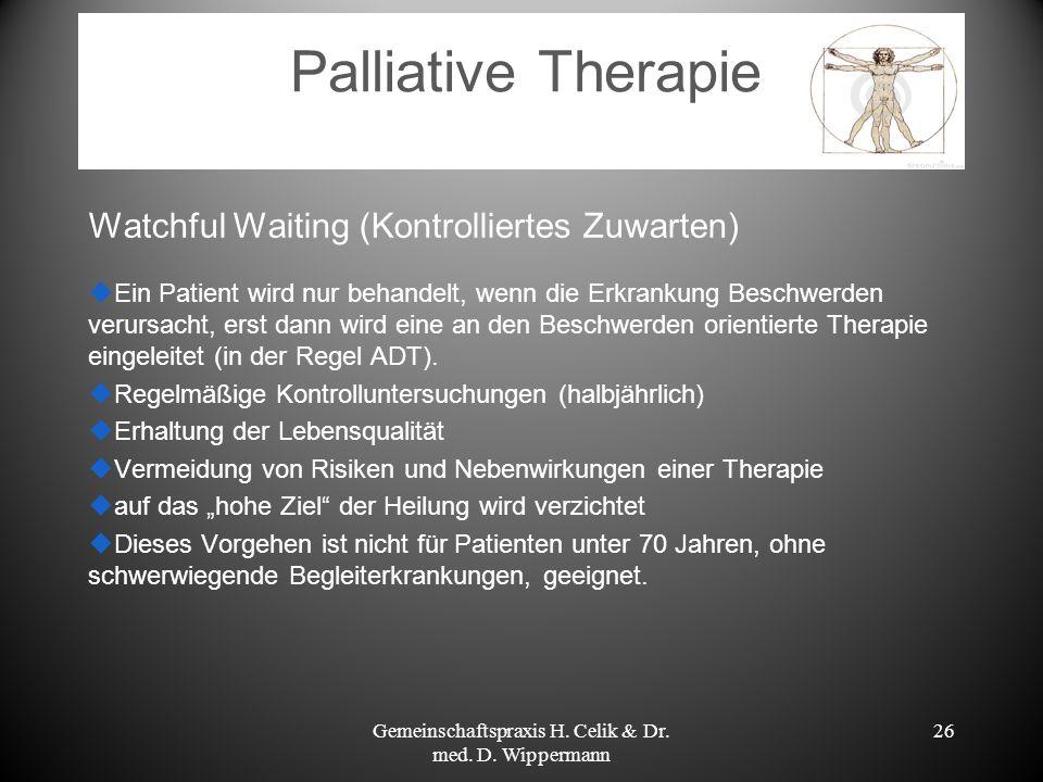 26 Palliative Therapie Watchful Waiting (Kontrolliertes Zuwarten) Ein Patient wird nur behandelt, wenn die Erkrankung Beschwerden verursacht, erst dan
