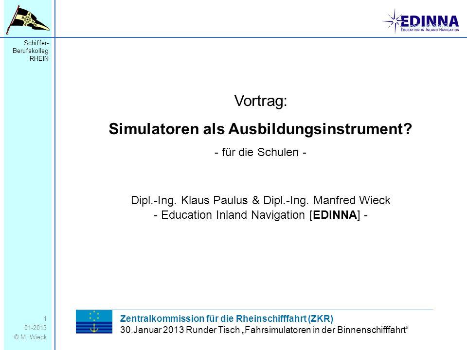 Schiffer- Berufskolleg RHEIN 01-2013 © M. Wieck 1 Vortrag: Simulatoren als Ausbildungsinstrument? - für die Schulen - Dipl.-Ing. Klaus Paulus & Dipl.-