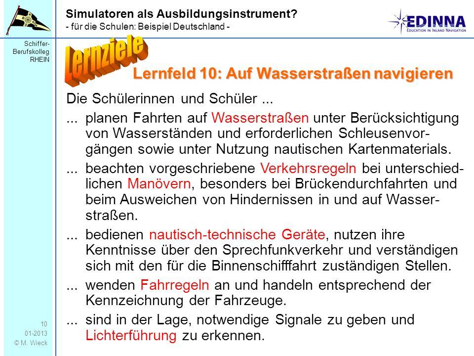 Schiffer- Berufskolleg RHEIN 01-2013 © M. Wieck 10 Simulatoren als Ausbildungsinstrument? - für die Schulen: Beispiel Deutschland - Die Schülerinnen u