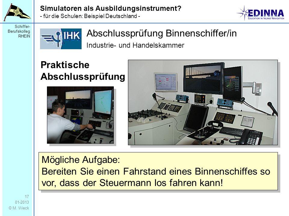 Schiffer- Berufskolleg RHEIN 01-2013 © M. Wieck 17 Simulatoren als Ausbildungsinstrument? - für die Schulen: Beispiel Deutschland - Abschlussprüfung B