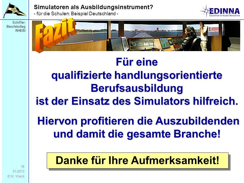 Schiffer- Berufskolleg RHEIN 01-2013 © M. Wieck 18 Für eine qualifizierte handlungsorientierte Berufsausbildung ist der Einsatz des Simulators hilfrei