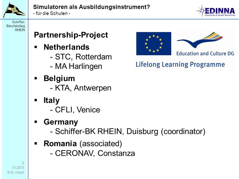 Schiffer- Berufskolleg RHEIN 01-2013 © M. Wieck 2 Simulatoren als Ausbildungsinstrument? - für die Schulen - Partnership-Project Netherlands - STC, Ro