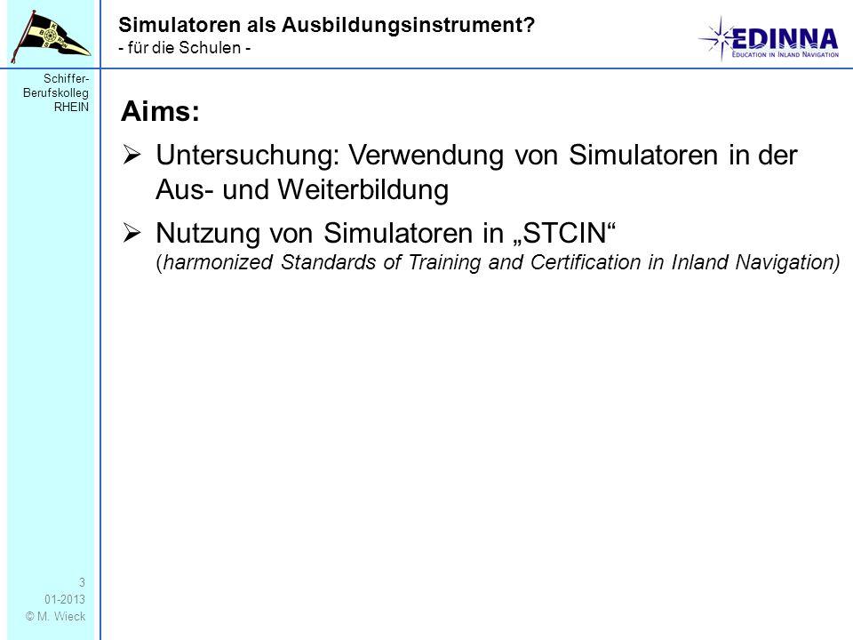 Schiffer- Berufskolleg RHEIN 01-2013 © M. Wieck 3 Aims: Untersuchung: Verwendung von Simulatoren in der Aus- und Weiterbildung Nutzung von Simulatoren
