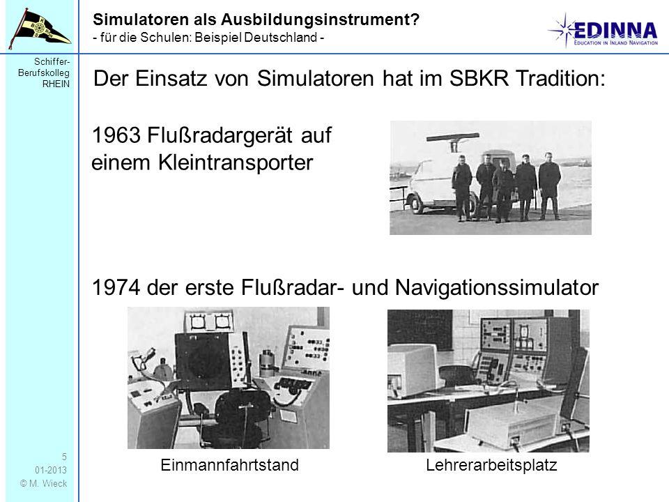 Schiffer- Berufskolleg RHEIN 01-2013 © M. Wieck 5 Der Einsatz von Simulatoren hat im SBKR Tradition: 1963 Flußradargerät auf einem Kleintransporter 19