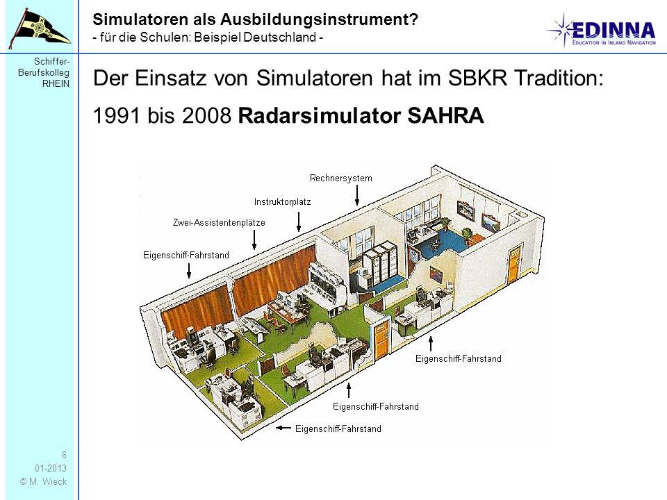 Schiffer- Berufskolleg RHEIN 01-2013 © M. Wieck 6 1991 bis 2008 Radarsimulator SAHRA Simulatoren als Ausbildungsinstrument? - für die Schulen: Beispie