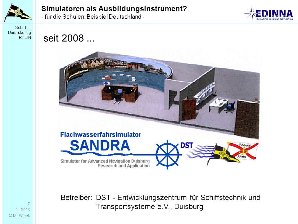 Schiffer- Berufskolleg RHEIN 01-2013 © M. Wieck 7 Simulatoren als Ausbildungsinstrument? - für die Schulen: Beispiel Deutschland - Betreiber: DST - En
