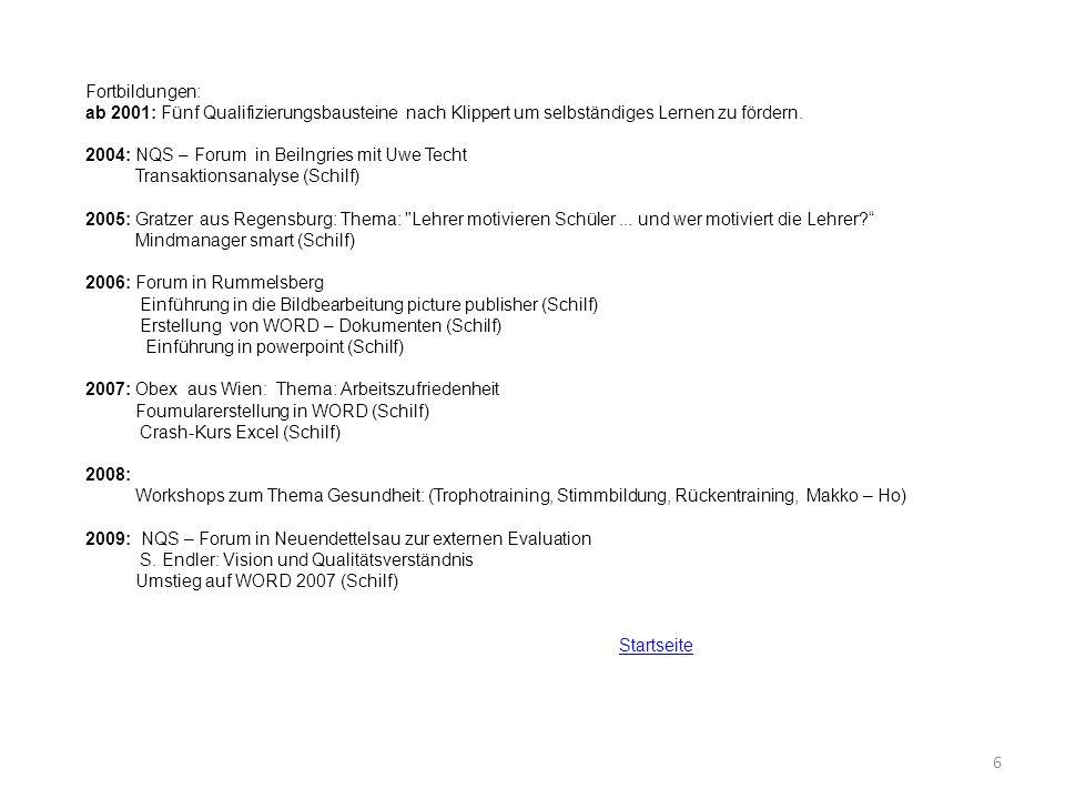 6 Fortbildungen: ab 2001: Fünf Qualifizierungsbausteine nach Klippert um selbständiges Lernen zu fördern. 2004: NQS – Forum in Beilngries mit Uwe Tech