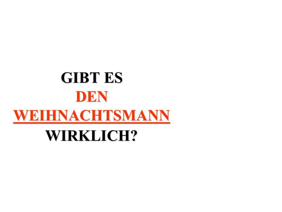 GIBT ES DEN WEIHNACHTSMANN WIRKLICH?