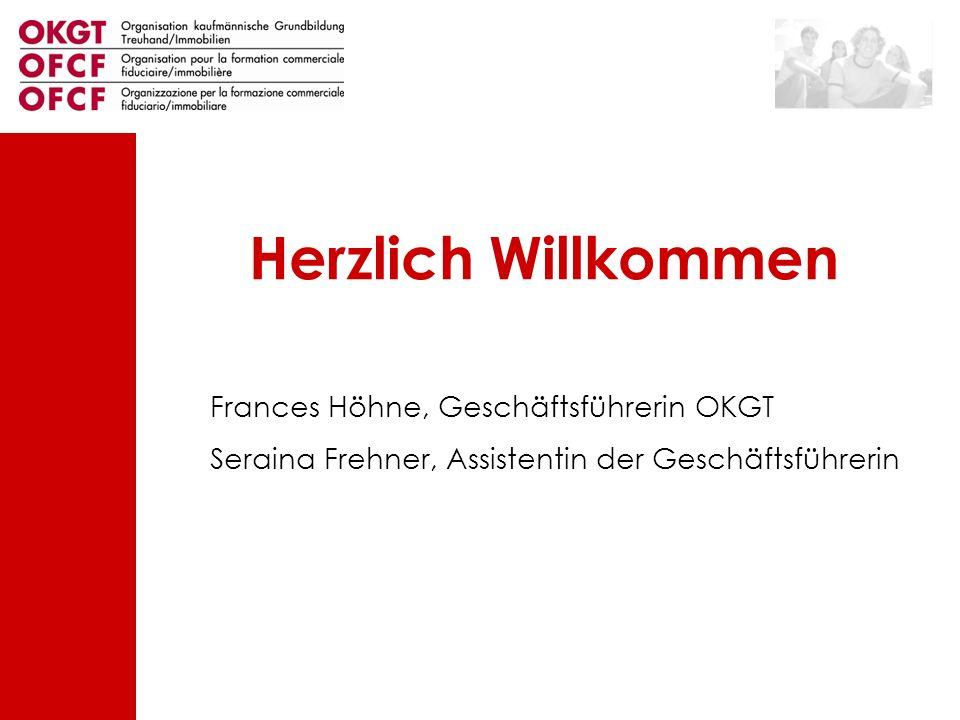 Herzlich Willkommen Frances Höhne, Geschäftsführerin OKGT Seraina Frehner, Assistentin der Geschäftsführerin