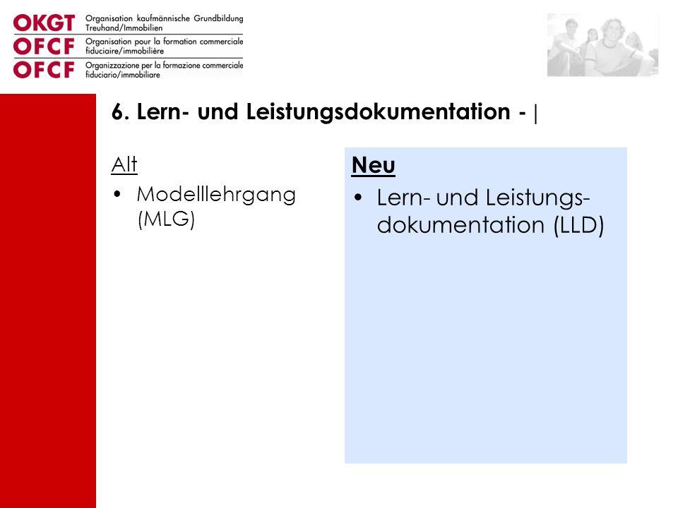 Alt Modelllehrgang (MLG) Neu Lern- und Leistungs- dokumentation (LLD) 6. Lern- und Leistungsdokumentation - |