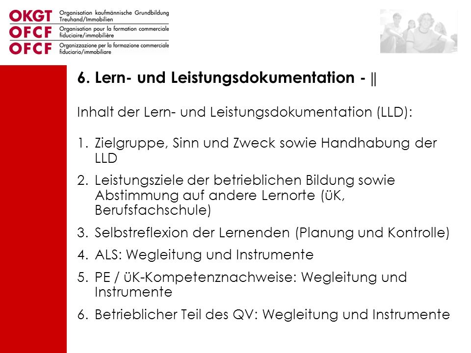 Inhalt der Lern- und Leistungsdokumentation (LLD): 1.Zielgruppe, Sinn und Zweck sowie Handhabung der LLD 2.Leistungsziele der betrieblichen Bildung so