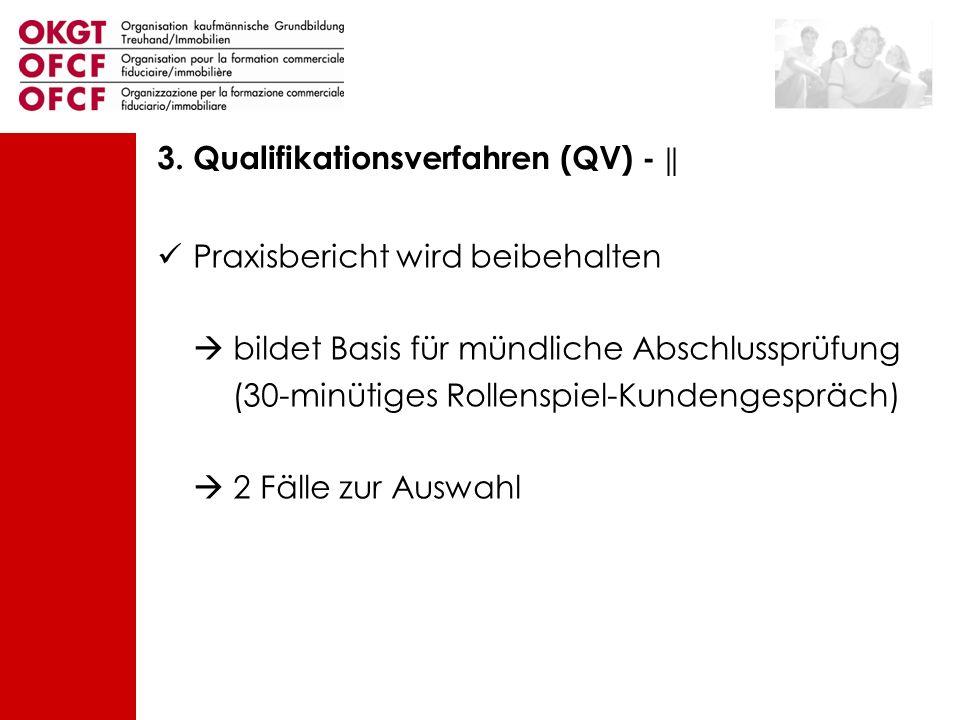 Praxisbericht wird beibehalten bildet Basis für mündliche Abschlussprüfung (30-minütiges Rollenspiel-Kundengespräch) 2 Fälle zur Auswahl 3. Qualifikat