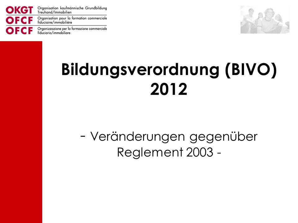 Bildungsverordnung (BIVO) 2012 - Veränderungen gegenüber Reglement 2003 -