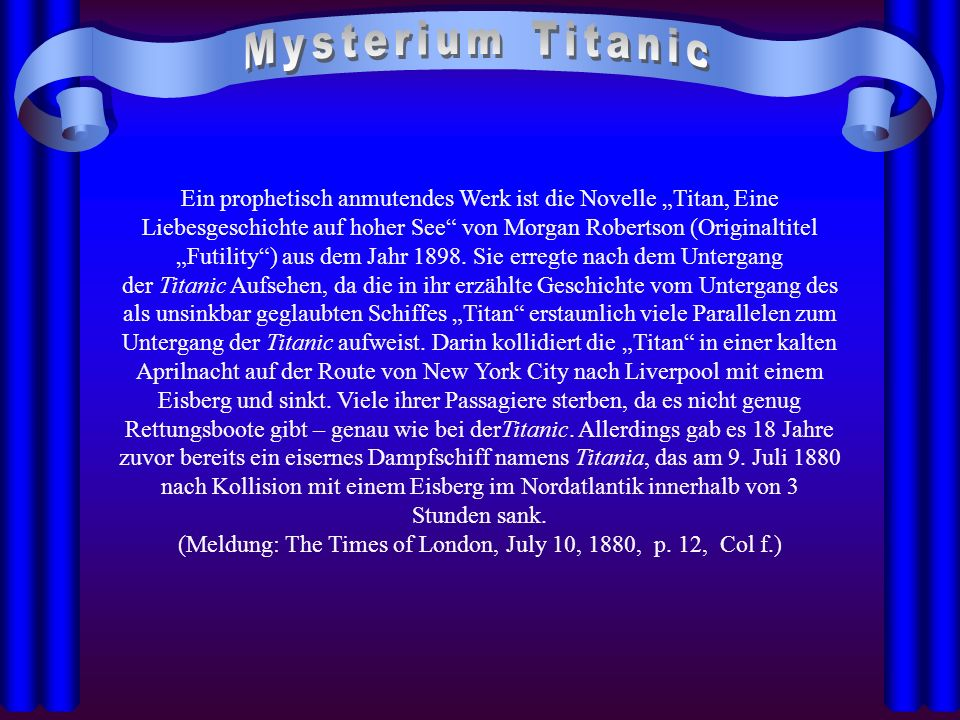 Ein prophetisch anmutendes Werk ist die Novelle Titan, Eine Liebesgeschichte auf hoher See von Morgan Robertson (Originaltitel Futility) aus dem Jahr