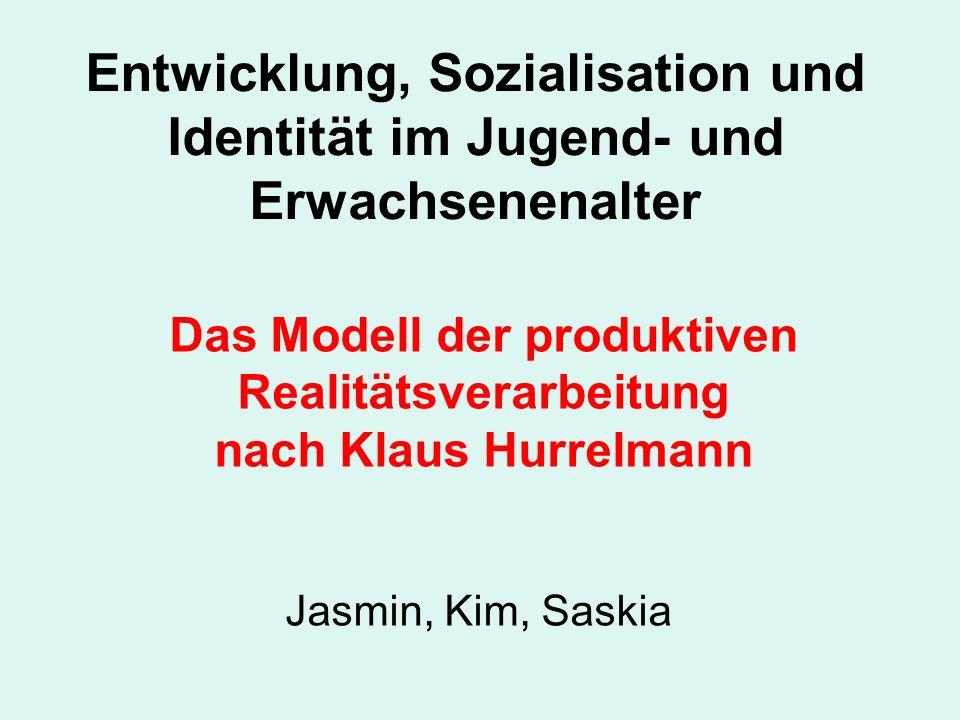Entwicklung, Sozialisation und Identität im Jugend- und Erwachsenenalter Das Modell der produktiven Realitätsverarbeitung nach Klaus Hurrelmann Jasmin