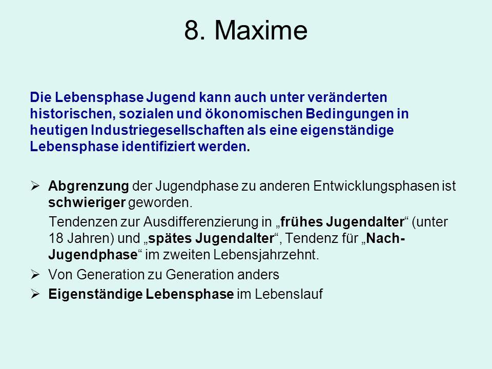 8. Maxime Die Lebensphase Jugend kann auch unter veränderten historischen, sozialen und ökonomischen Bedingungen in heutigen Industriegesellschaften a