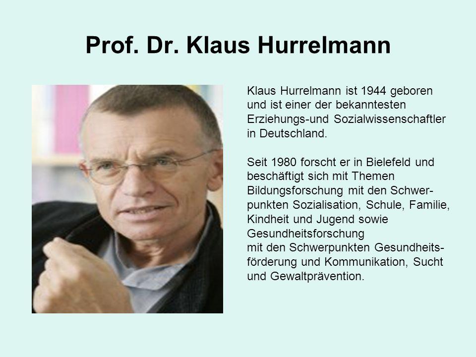 Prof. Dr. Klaus Hurrelmann Klaus Hurrelmann ist 1944 geboren und ist einer der bekanntesten Erziehungs-und Sozialwissenschaftler in Deutschland. Seit
