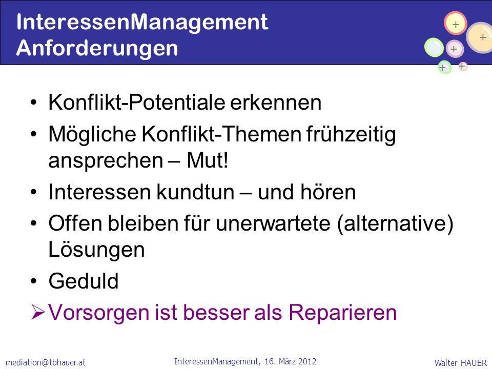 + + + + + Walter HAUER InteressenManagement, 16. März 2012 mediation@tbhauer.at InteressenManagement Anforderungen Konflikt-Potentiale erkennen Möglic
