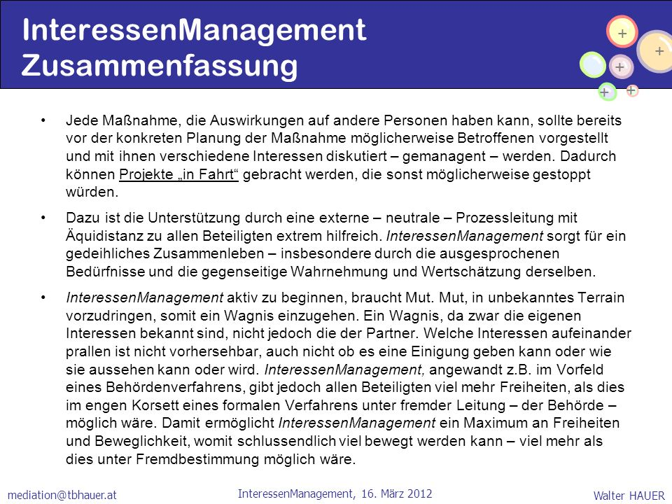 + + + + + Walter HAUER InteressenManagement, 16. März 2012 mediation@tbhauer.at InteressenManagement Zusammenfassung Jede Maßnahme, die Auswirkungen a
