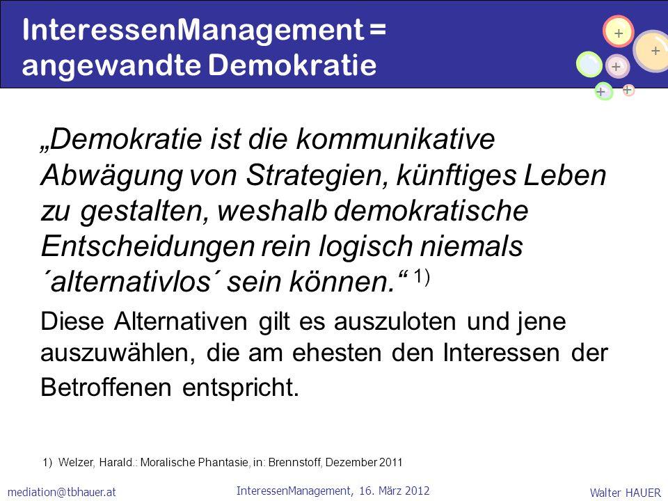 + + + + + Walter HAUER InteressenManagement, 16. März 2012 mediation@tbhauer.at InteressenManagement = angewandte Demokratie Demokratie ist die kommun