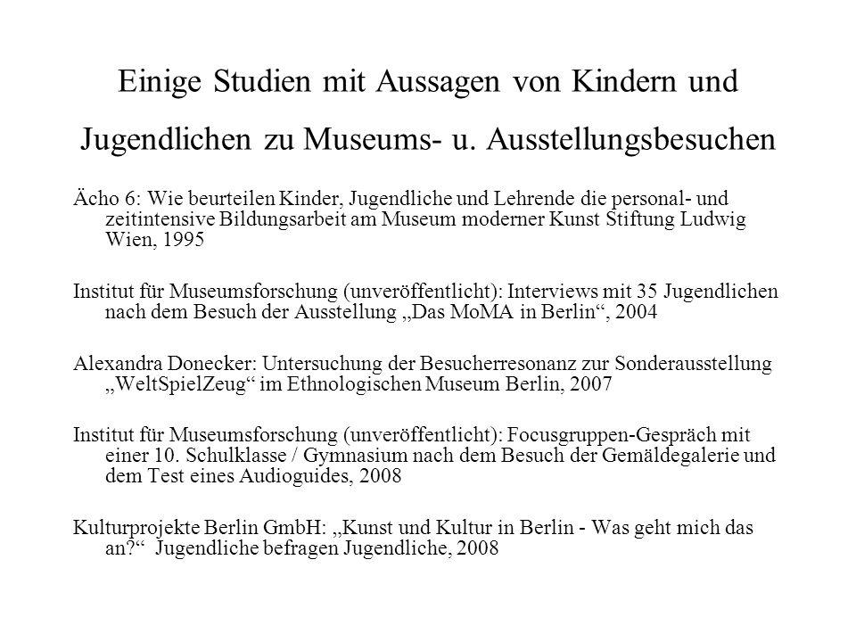 Einige Studien mit Aussagen von Kindern und Jugendlichen zu Museums- u. Ausstellungsbesuchen Ächo 6: Wie beurteilen Kinder, Jugendliche und Lehrende d