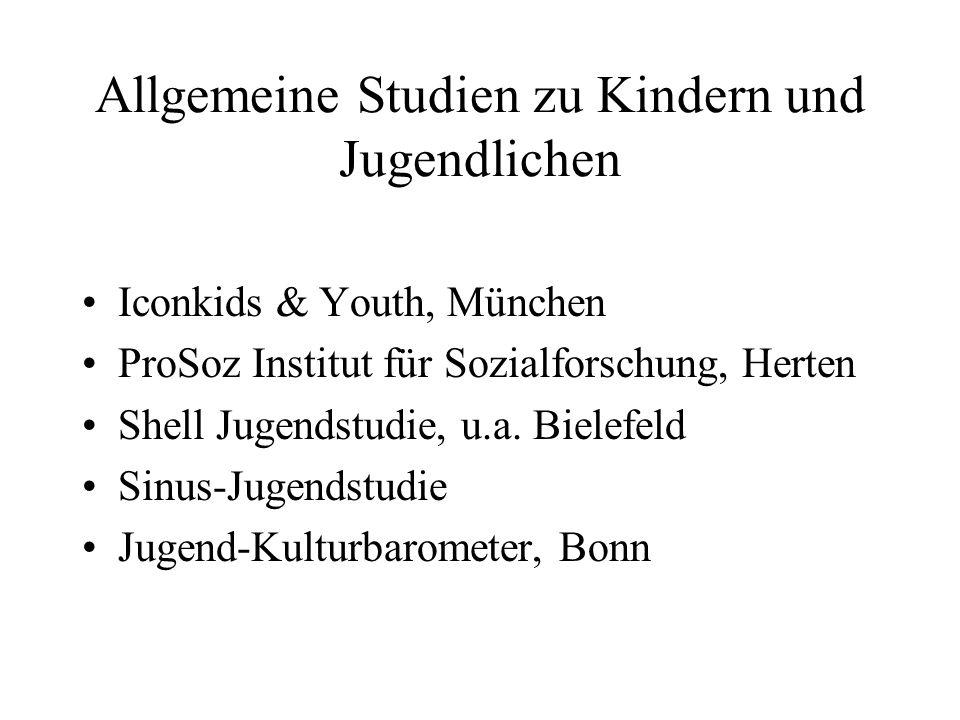 Allgemeine Studien zu Kindern und Jugendlichen Iconkids & Youth, München ProSoz Institut für Sozialforschung, Herten Shell Jugendstudie, u.a. Bielefel