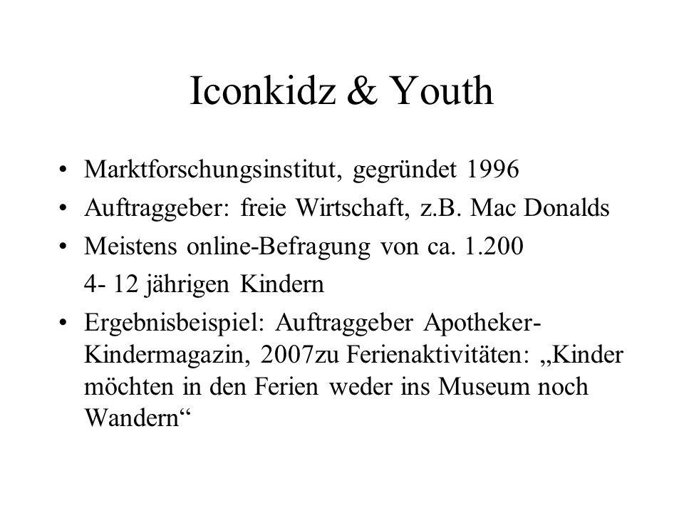 Iconkidz & Youth Marktforschungsinstitut, gegründet 1996 Auftraggeber: freie Wirtschaft, z.B. Mac Donalds Meistens online-Befragung von ca. 1.200 4- 1