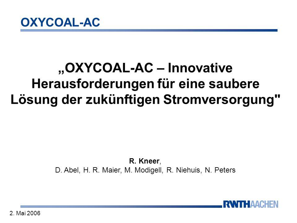 OXYCOAL-AC 2. Mai 2006 OXYCOAL-AC – Innovative Herausforderungen für eine saubere Lösung der zukünftigen Stromversorgung