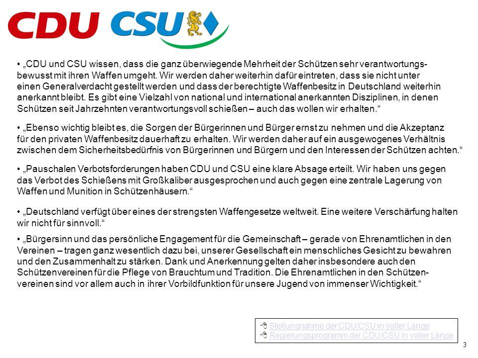 CDU und CSU wissen, dass die ganz überwiegende Mehrheit der Schützen sehr verantwortungs- bewusst mit ihren Waffen umgeht.