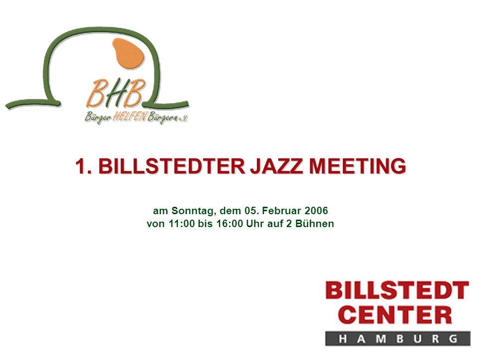 1. BILLSTEDTER JAZZ MEETING am Sonntag, dem 05. Februar 2006 von 11:00 bis 16:00 Uhr auf 2 Bühnen