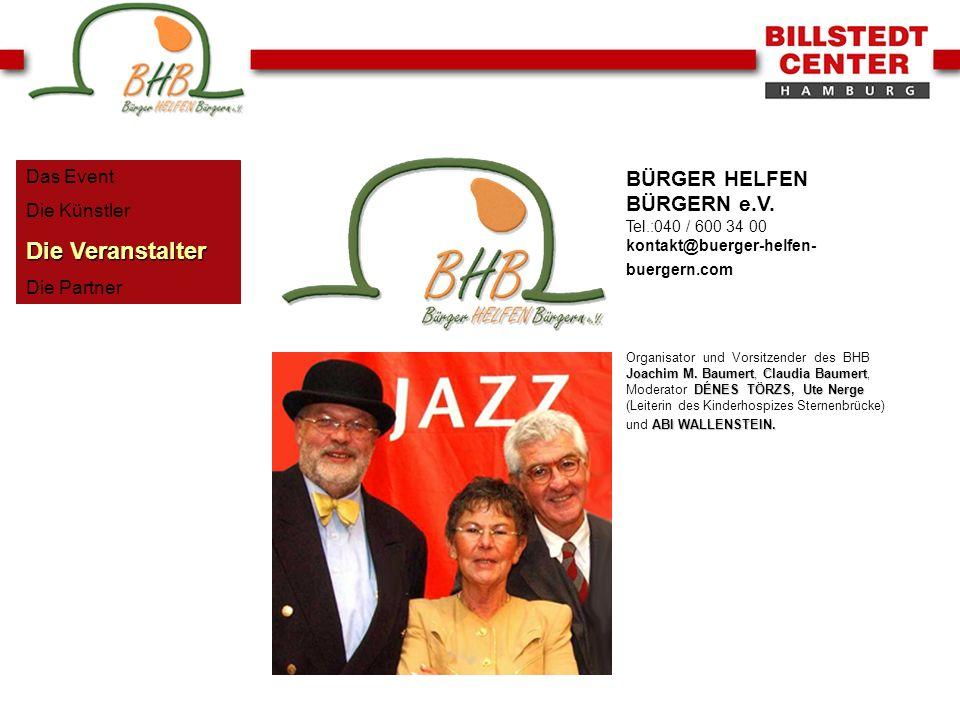 Das Event Die Künstler Die Veranstalter Die Partner BÜRGER HELFEN BÜRGERN e.V. Tel.:040 / 600 34 00 kontakt@buerger-helfen- buergern.com Joachim M. Ba