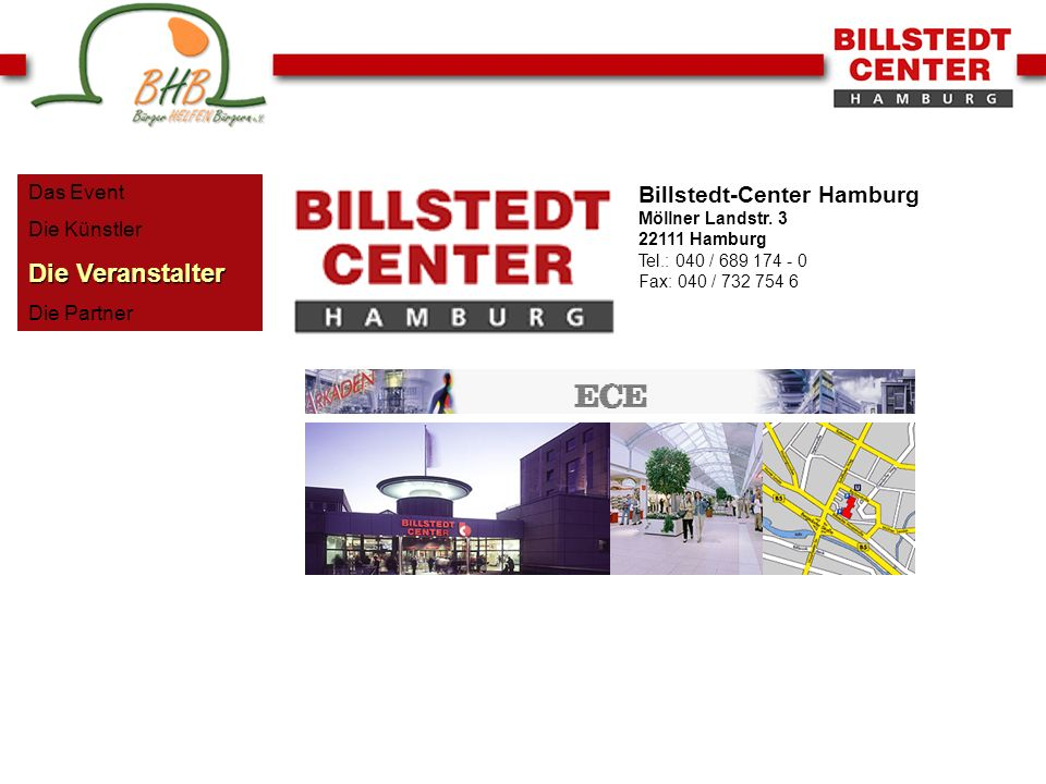 Das Event Die Künstler Die Veranstalter Die Partner Billstedt-Center Hamburg Möllner Landstr. 3 22111 Hamburg Tel.: 040 / 689 174 - 0 Fax: 040 / 732 7