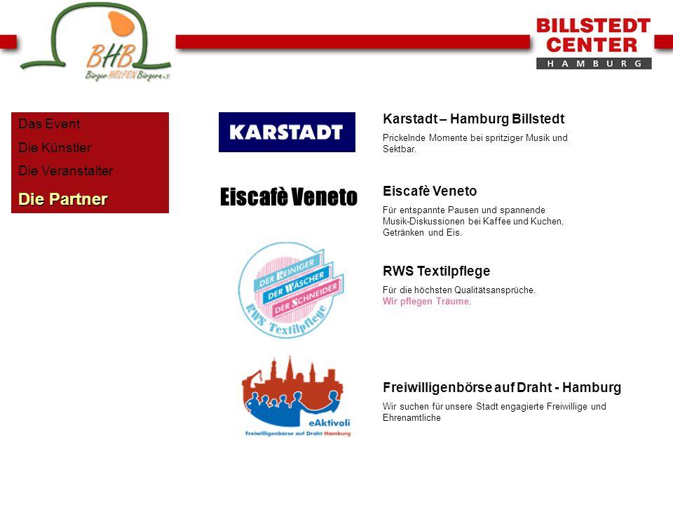 Das Event Die Künstler Die Veranstalter Die Partner Karstadt – Hamburg Billstedt Prickelnde Momente bei spritziger Musik und Sektbar. Eiscafè Veneto F