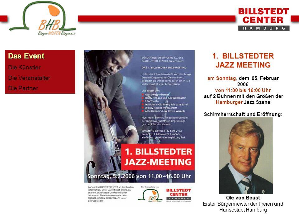 Das Event Die Künstler Die Veranstalter Die Partner 1. BILLSTEDTER JAZZ MEETING am Sonntag, dem 05. Februar 2006 von 11:00 bis 16:00 Uhr auf 2 Bühnen